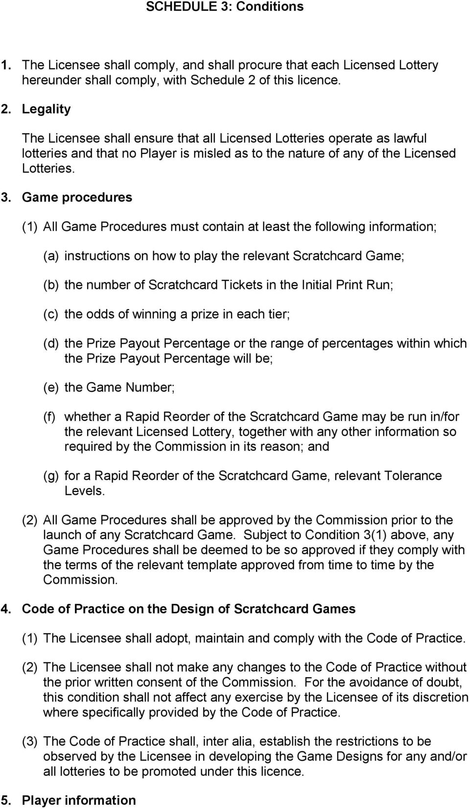Game procedures (1) All Game Procedures must contain at least the following information; (a) instructions on how to play the relevant Scratchcard Game; (b) the number of Scratchcard Tickets in the