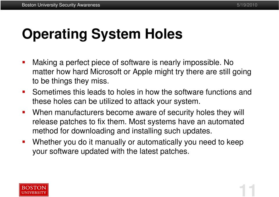 Sometimes this leads to holes in how the software functions and these holes can be utilized to attack your system.