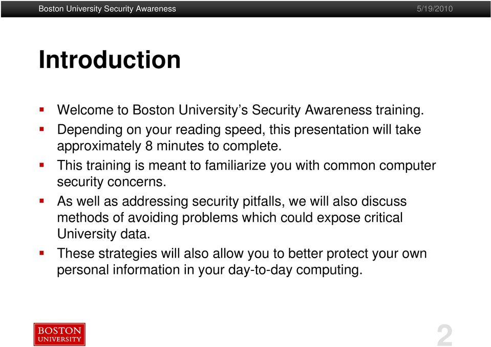 This training is meant to familiarize you with common computer security concerns.