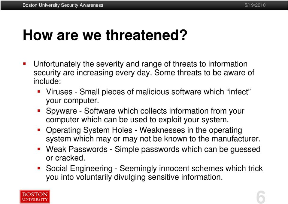 Spyware - Software which collects information from your computer which can be used to exploit your system.