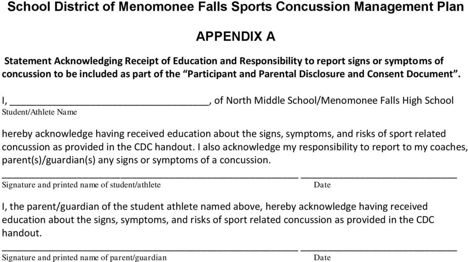 I,, of North Middle School/Menomonee Falls High School Student/Athlete Name hereby acknowledge having received education about the signs, symptoms, and risks of sport related concussion as provided