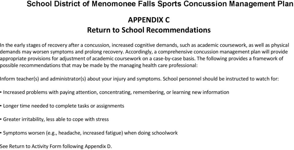 Accordingly, a comprehensive concussion management plan will provide appropriate provisions for adjustment of academic coursework on a case-by-case basis.