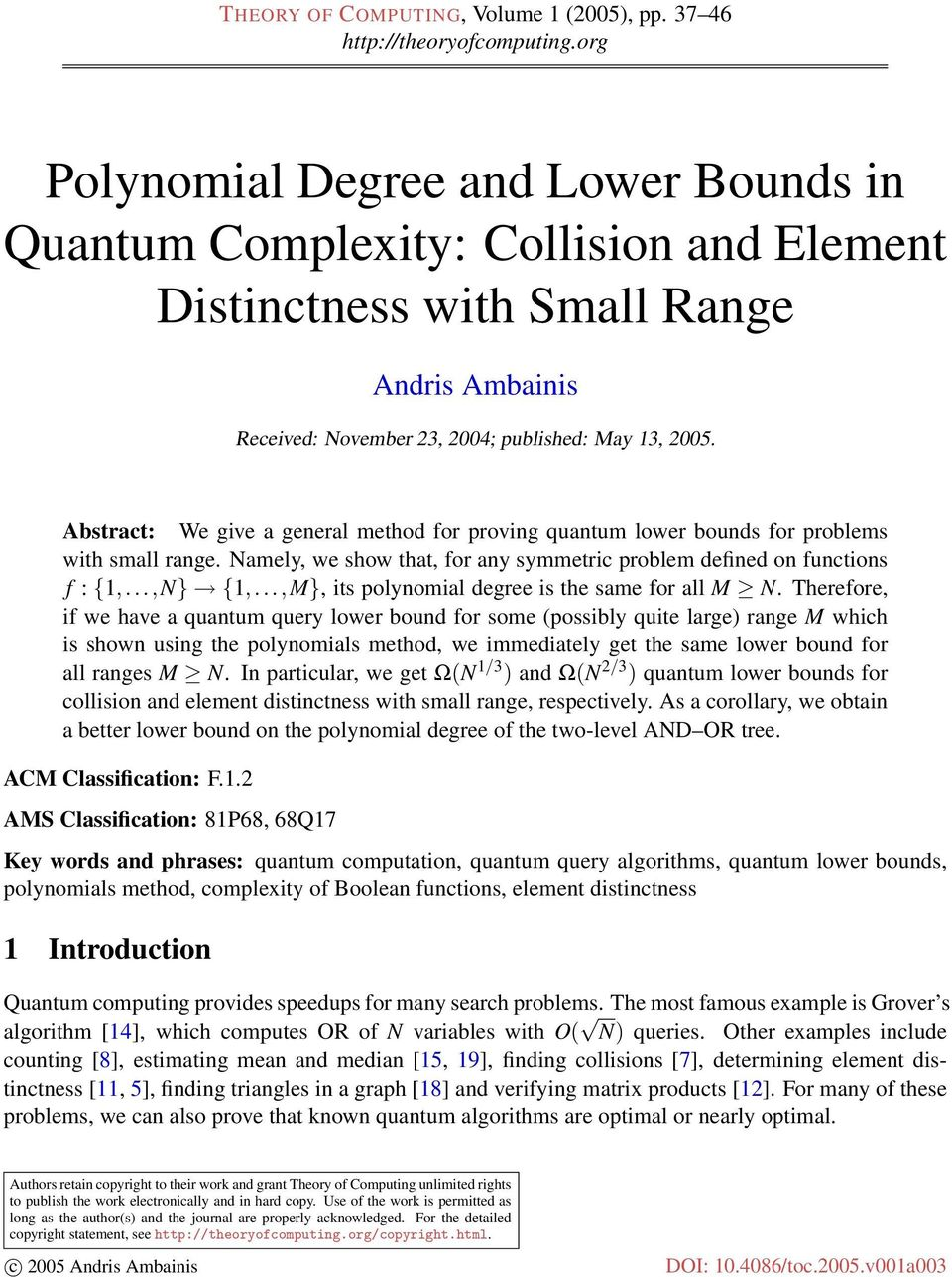 Abstract: We give a general method for proving quantum lower bounds for problems with small range. Namely, we show that, for any symmetric problem defined on functions f : {1,...,N} {1,.