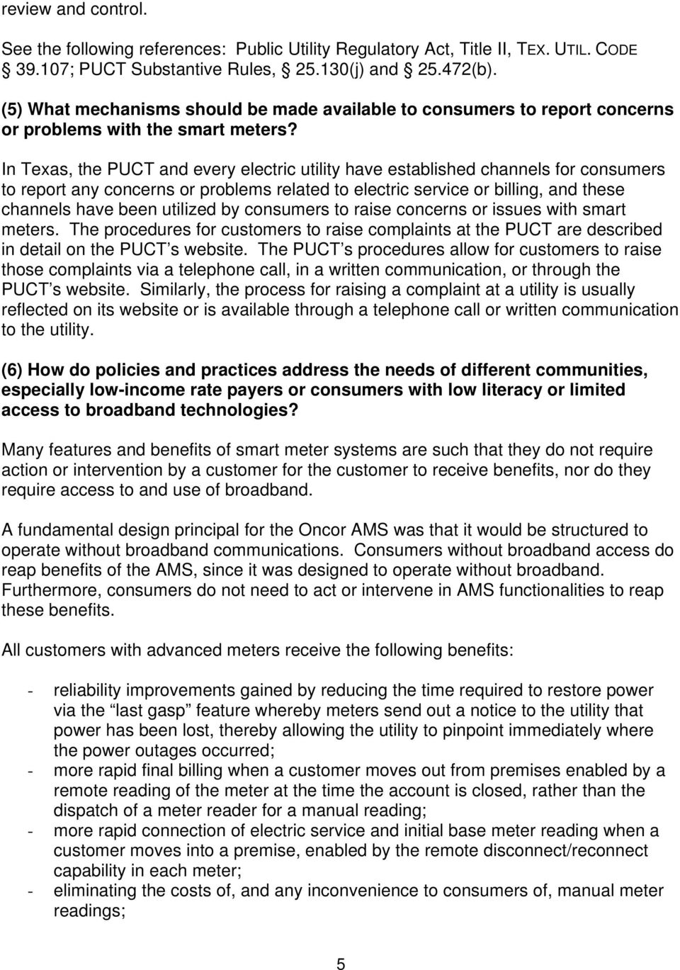 In Texas, the PUCT and every electric utility have established channels for consumers to report any concerns or problems related to electric service or billing, and these channels have been utilized