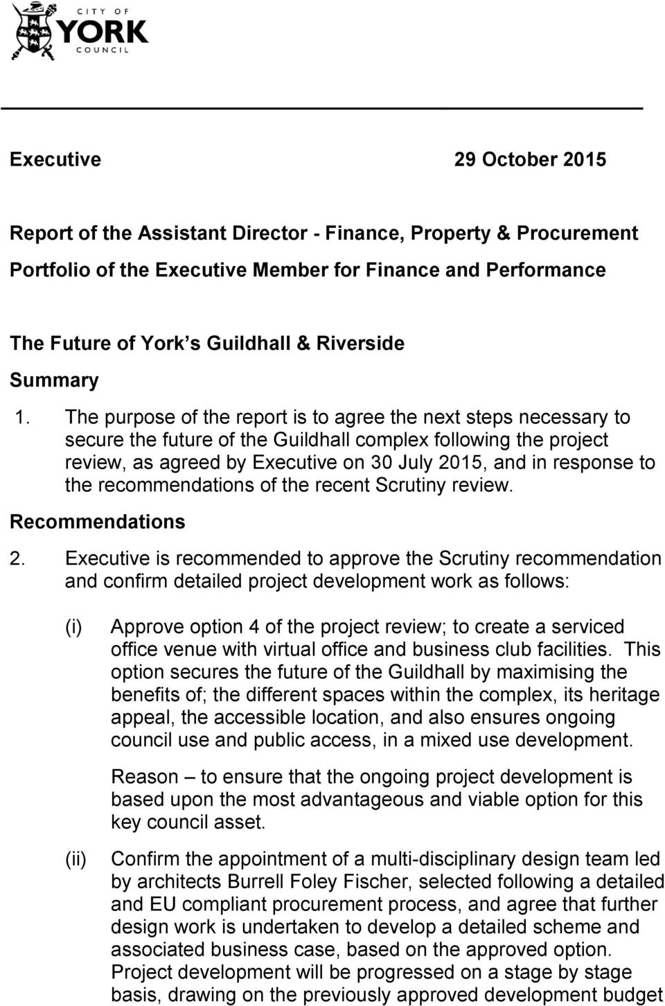 The purpose of the report is to agree the next steps necessary to secure the future of the Guildhall complex following the project review, as agreed by Executive on 30 July 2015, and in response to