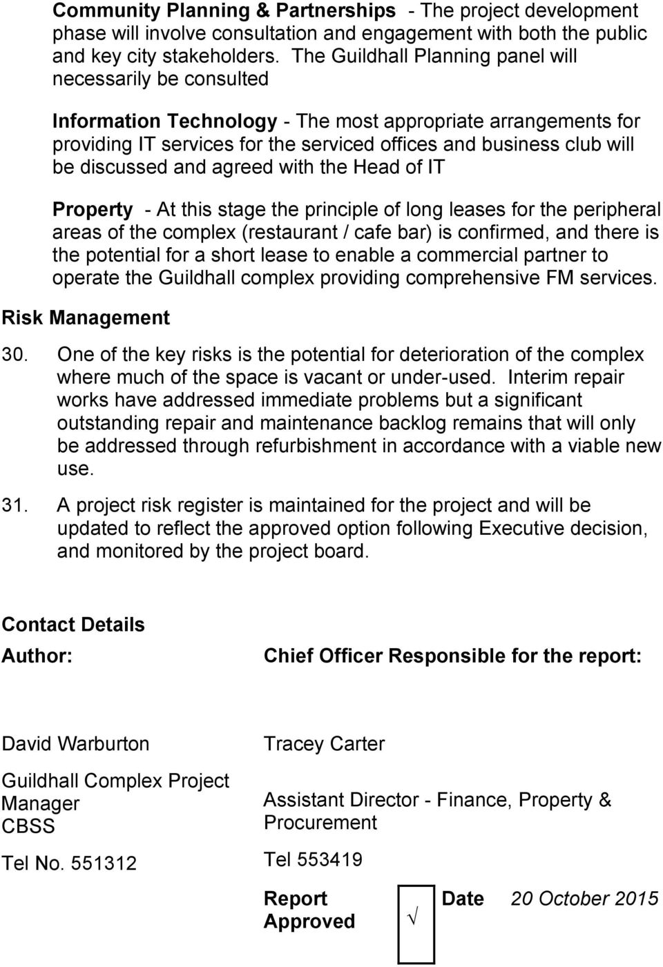 discussed and agreed with the Head of IT Property - At this stage the principle of long leases for the peripheral areas of the complex (restaurant / cafe bar) is confirmed, and there is the potential