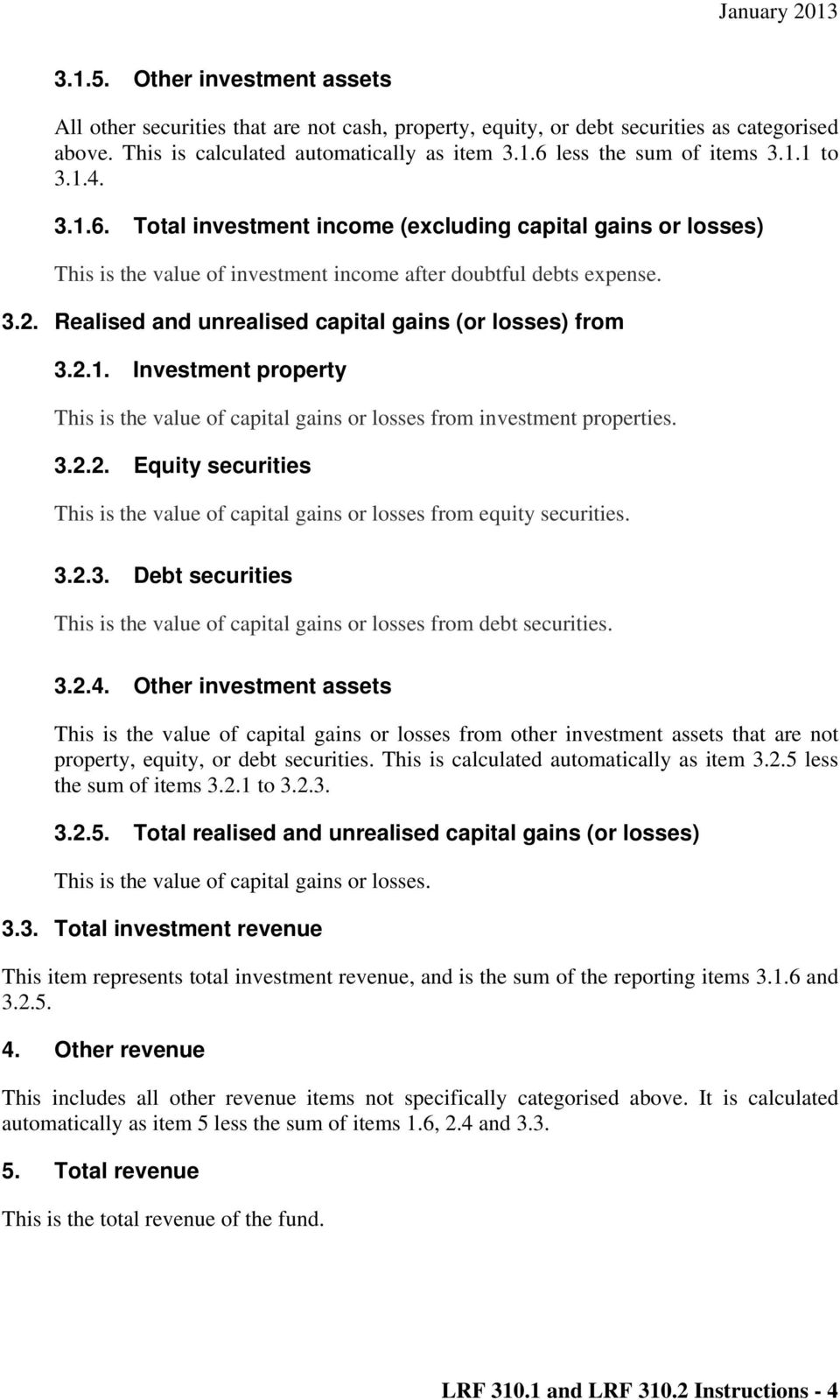 Realised and unrealised capital gains (or losses) from 3.2.1. Investment property This is the value of capital gains or losses from investment properties. 3.2.2. Equity securities This is the value of capital gains or losses from equity securities.