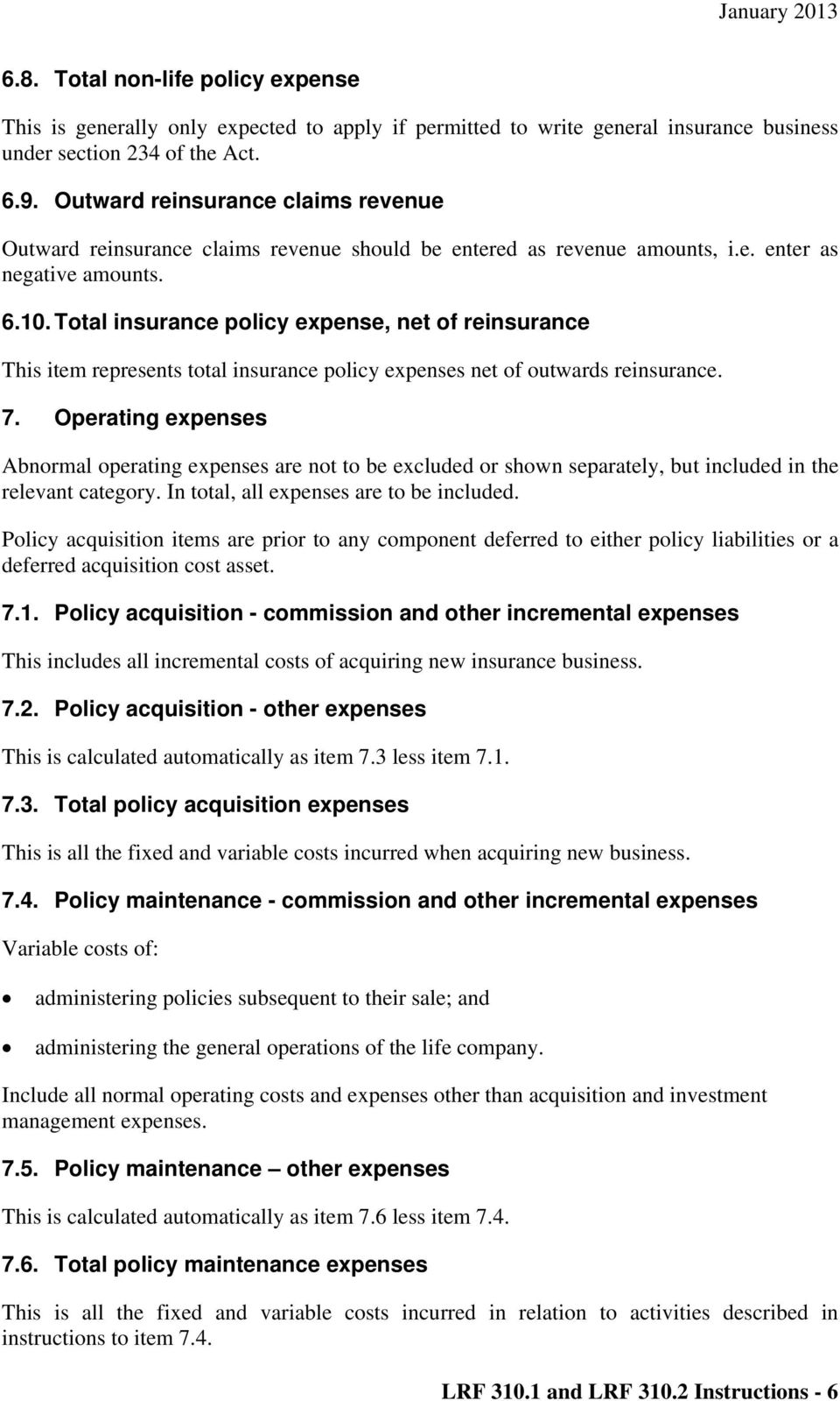 Total insurance policy expense, net of reinsurance This item represents total insurance policy expenses net of outwards reinsurance. 7.