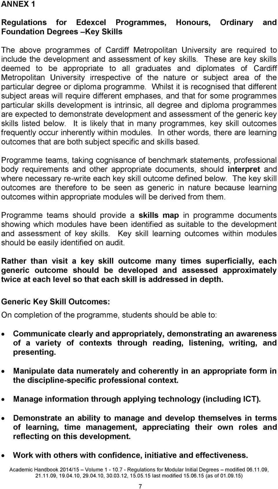 These are key skills deemed to be appropriate to all graduates and diplomates of Cardiff Metropolitan University irrespective of the nature or subject area of the particular degree or diploma