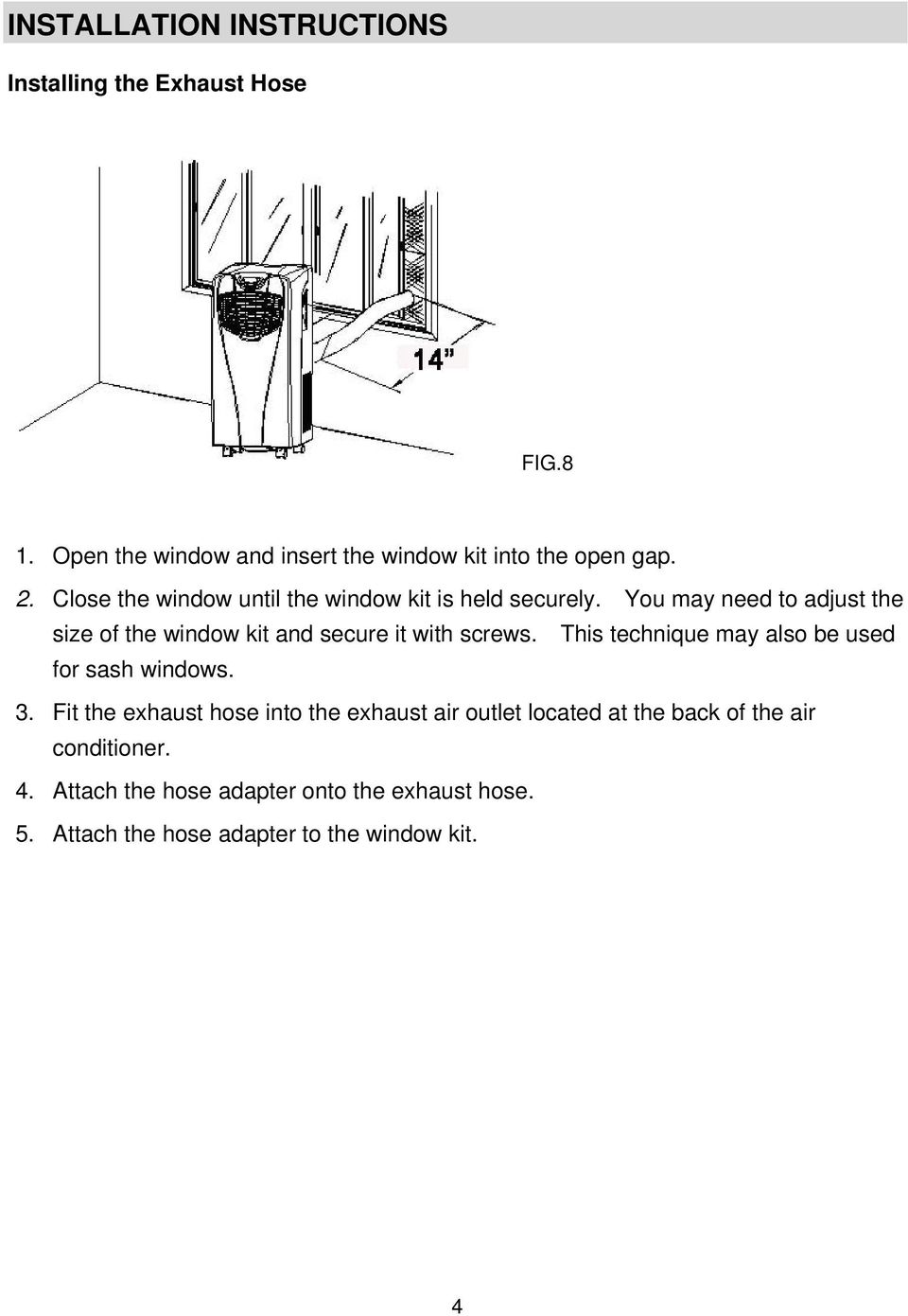 You may need to adjust the size of the window kit and secure it with screws. This technique may also be used for sash windows.