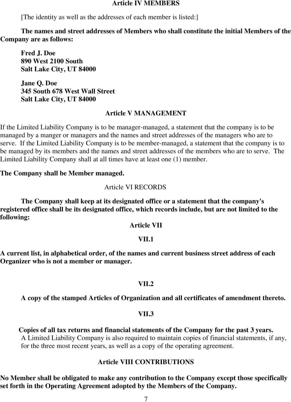 Doe 345 South 678 West Wall Street Salt Lake City, UT 84000 Article V MANAGEMENT If the Limited Liability Company is to be manager-managed, a statement that the company is to be managed by a manger