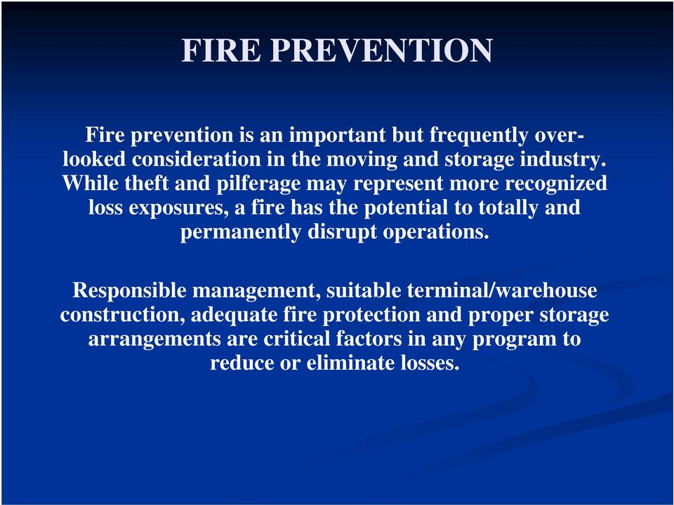 While theft and pilferage may represent more recognized loss exposures, a fire has the potential to totally and