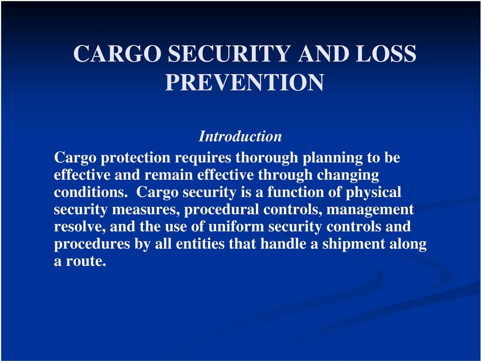 Cargo security is a function of physical security measures, procedural controls, management