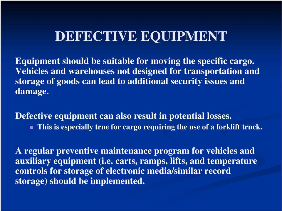 Defective equipment can also result in potential losses. This is especially true for cargo requiring the use of a forklift truck.