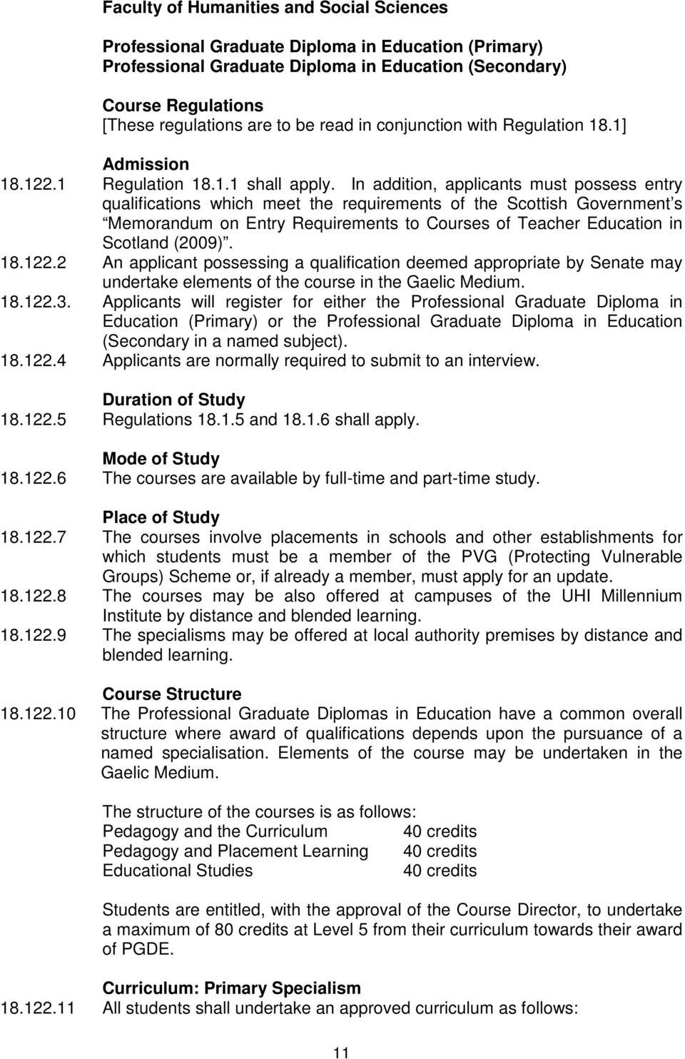 In addition, applicants must possess entry qualifications which meet the requirements of the Scottish Government s Memorandum on Entry Requirements to Courses of Teacher Education in Scotland (2009).