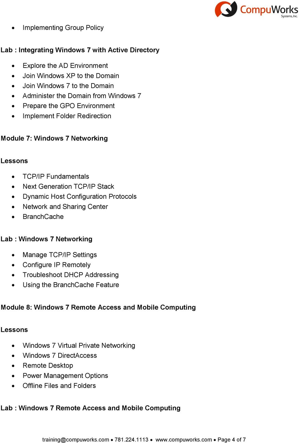 Center BranchCache Lab : Windows 7 Networking Manage TCP/IP Settings Configure IP Remotely Troubleshoot DHCP Addressing Using the BranchCache Feature Module 8: Windows 7 Remote Access and Mobile