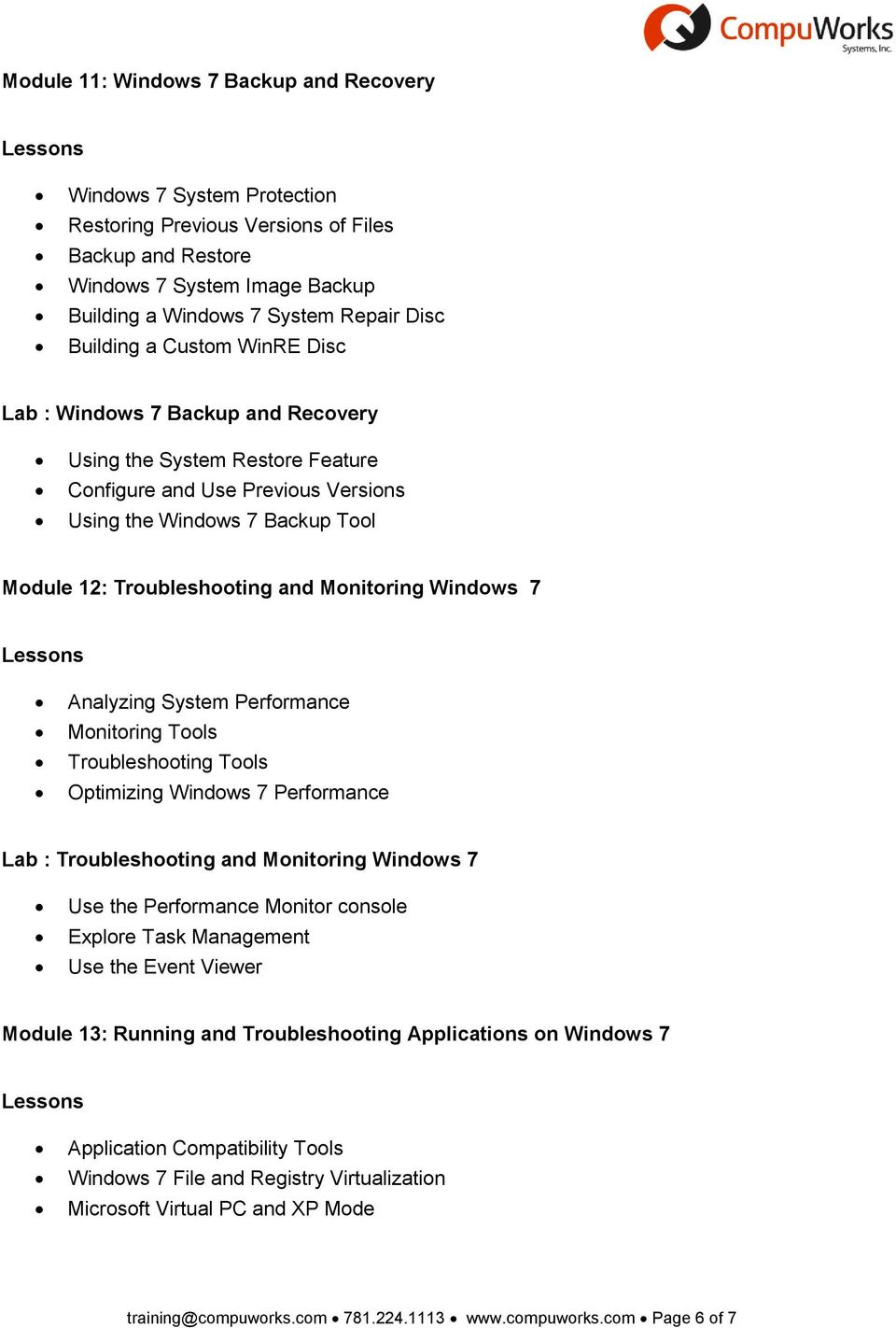Monitoring Windows 7 Analyzing System Performance Monitoring Tools Troubleshooting Tools Optimizing Windows 7 Performance Lab : Troubleshooting and Monitoring Windows 7 Use the Performance Monitor