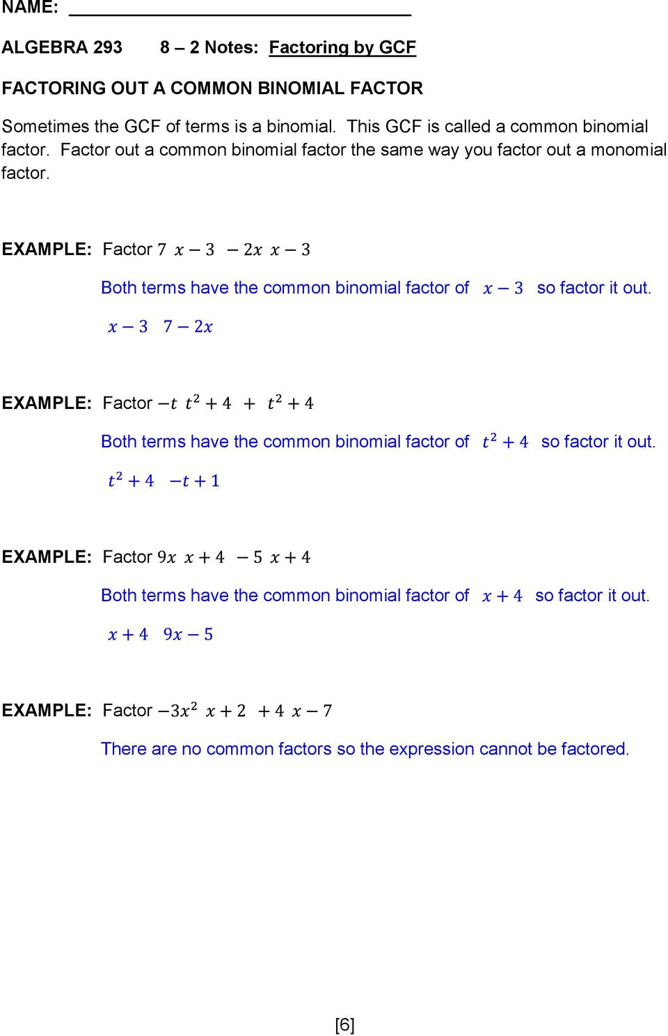 EXAMPLE: Factor Both terms have the common binomial factor of so factor it out.