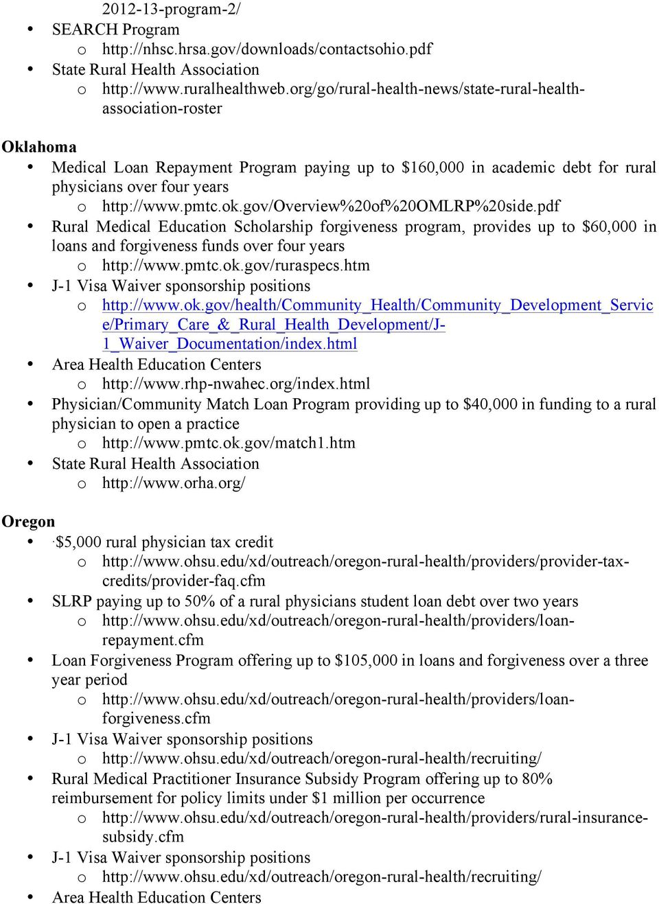 gov/overview%20of%20omlrp%20side.pdf Rural Medical Education Scholarship forgiveness program, provides up to $60,000 in loans and forgiveness funds over four years o http://www.pmtc.ok.gov/ruraspecs.