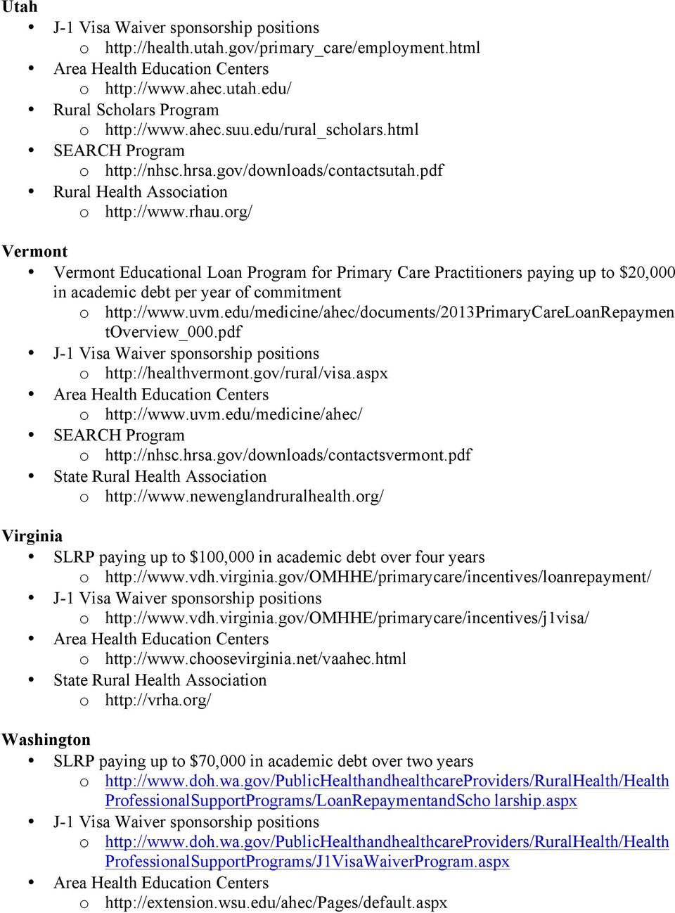 org/ Vermont Vermont Educational Loan Program for Primary Care Practitioners paying up to $20,000 in academic debt per year of commitment o http://www.uvm.