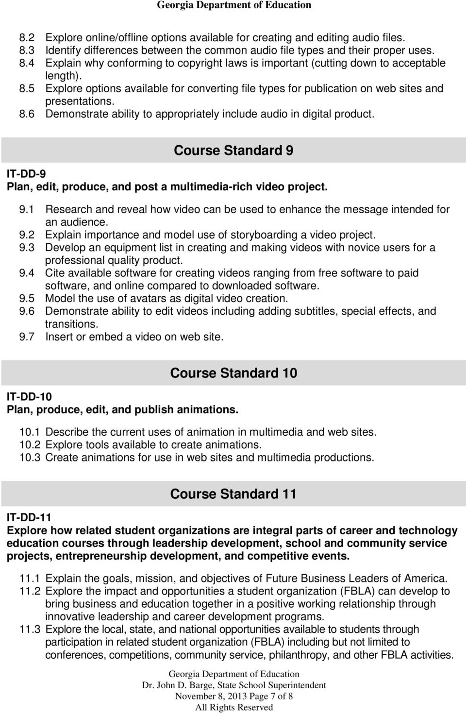 Course Standard 9 IT-DD-9 Plan, edit, produce, and post a multimedia-rich video project. 9.1 Research and reveal how video can be used to enhance the message intended for an audience. 9.2 Explain importance and model use of storyboarding a video project.