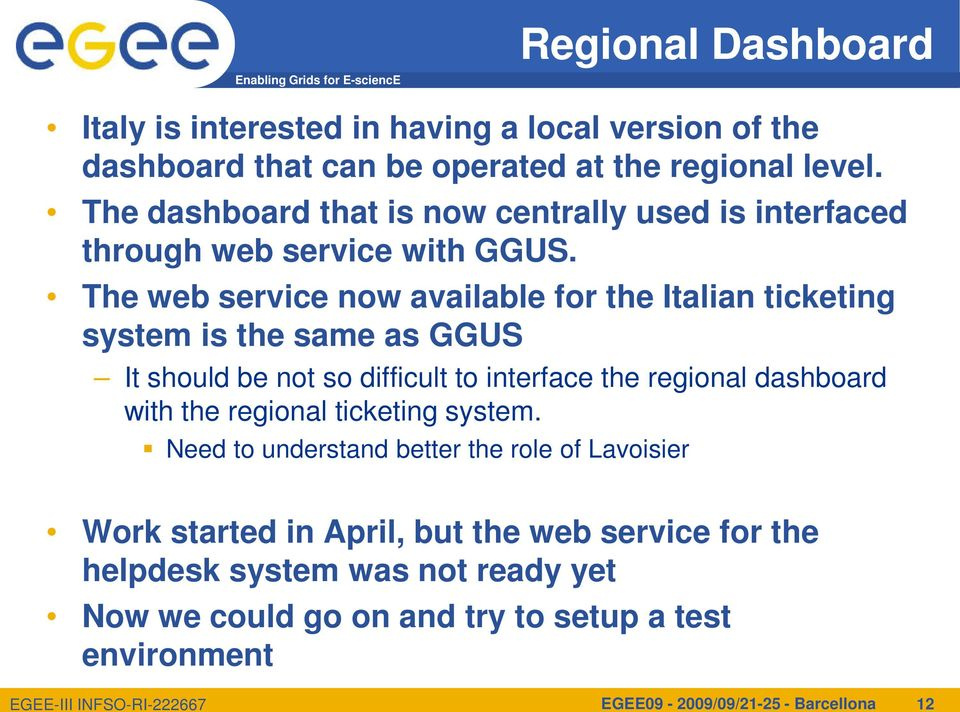 The web service now available for the Italian ticketing system is the same as GGUS It should be not so difficult to interface the regional dashboard with