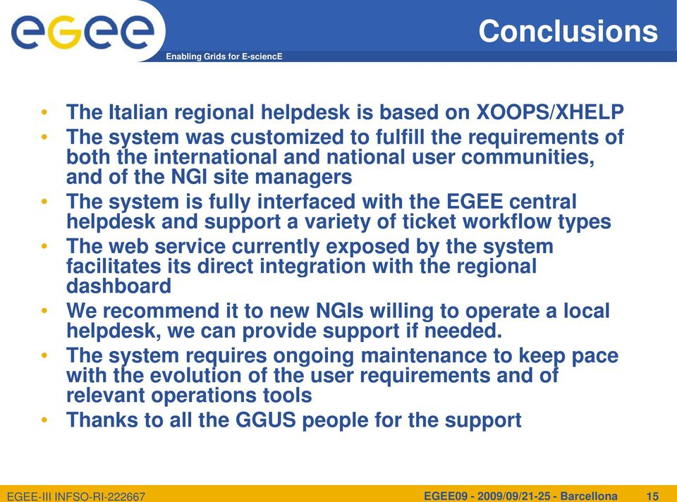 facilitates its direct integration with the regional dashboard We recommend it to new NGIs willing to operate a local helpdesk, we can provide support if needed.
