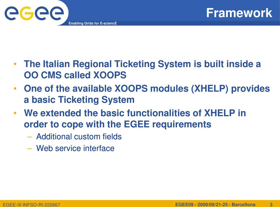 We extended the basic functionalities of XHELP in order to cope with the EGEE
