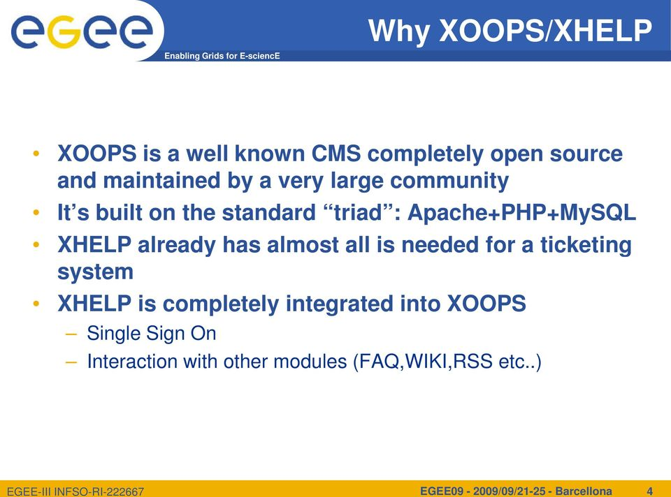 almost all is needed for a ticketing system XHELP is completely integrated into XOOPS