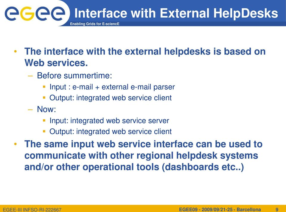 Before summertime: Now: Input : e-mail + external e-mail parser Output: integrated web service client Input: integrated web