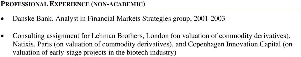 Lehman Brothers, London (on valuation of commodity derivatives), Natixis, Paris (on