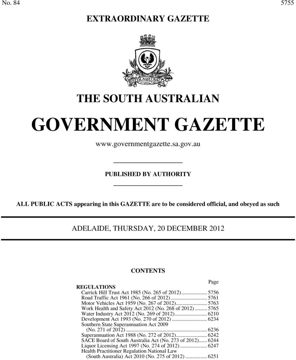 au PUBLISHED BY AUTHORITY ALL PUBLIC ACTS appearing in this GAZETTE are to be considered official, and obeyed as such ADELAIDE, THURSDAY, 20 DECEMBER 2012 CONTENTS Page REGULATIONS Carrick Hill Trust