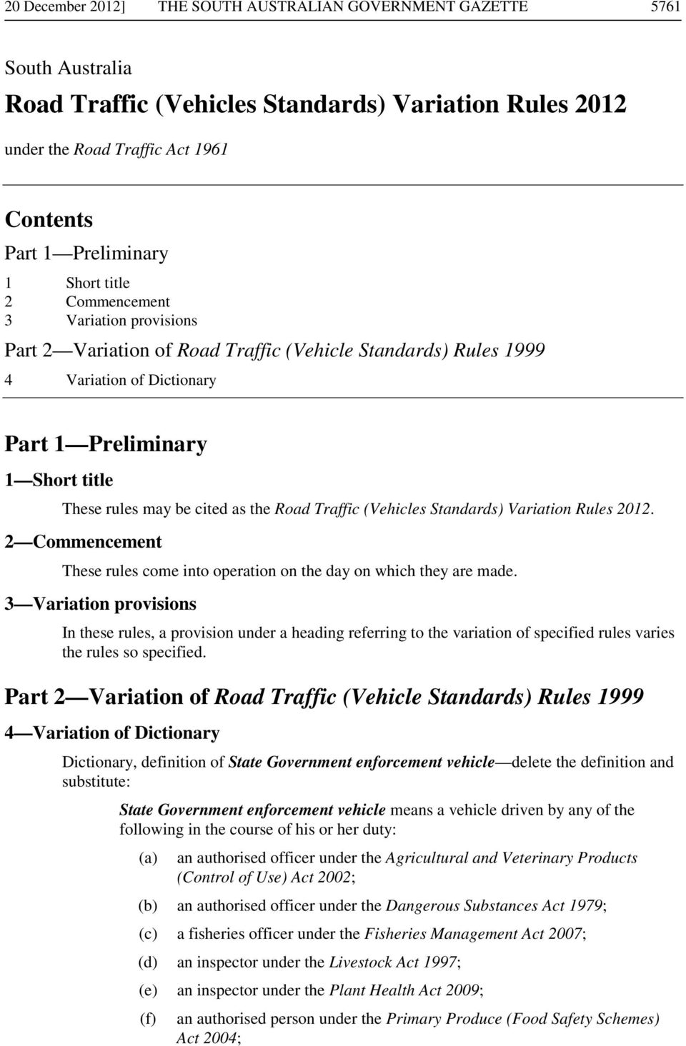 as the Road Traffic (Vehicles Standards) Variation Rules 2012. 2 Commencement These rules come into operation on the day on which they are made.