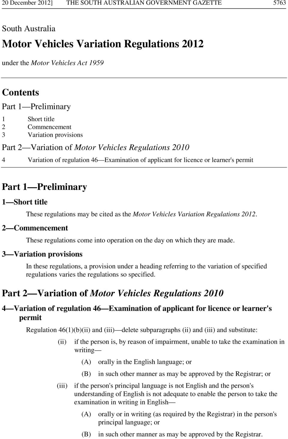 Short title These regulations may be cited as the Motor Vehicles Variation Regulations 2012. 2 Commencement These regulations come into operation on the day on which they are made.