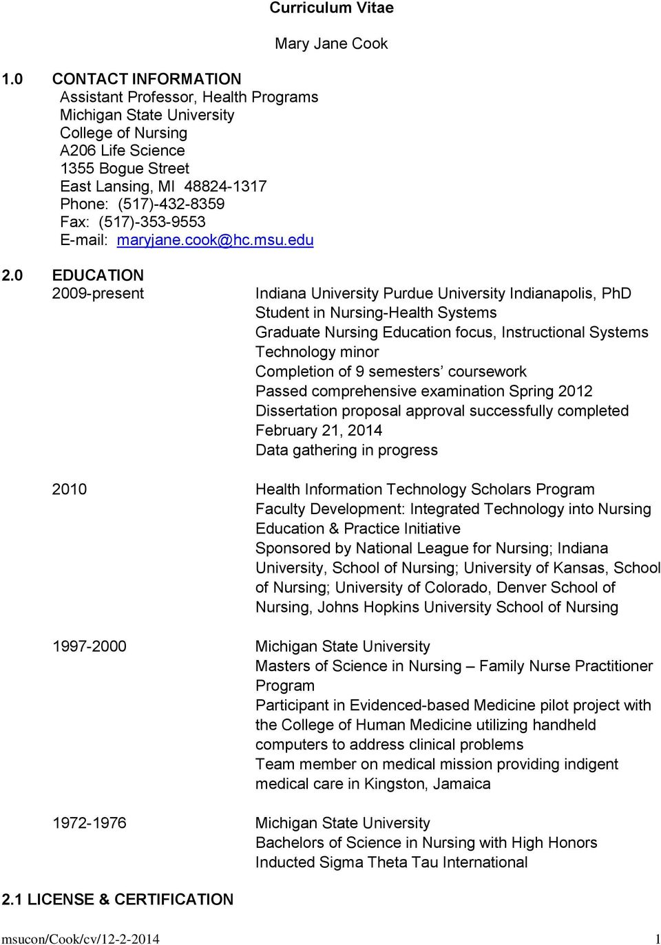 0 EDUCATION 2009-present Indiana University Purdue University Indianapolis, PhD Student in Nursing-Health Systems Graduate Nursing Education focus, Instructional Systems Technology minor Completion