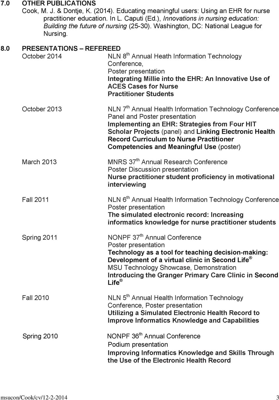 0 PRESENTATIONS REFEREED October 2014 NLN 8 th Annual Heath Information Technology Conference, Integrating Millie into the EHR: An Innovative Use of ACES Cases for Nurse Practitioner Students October