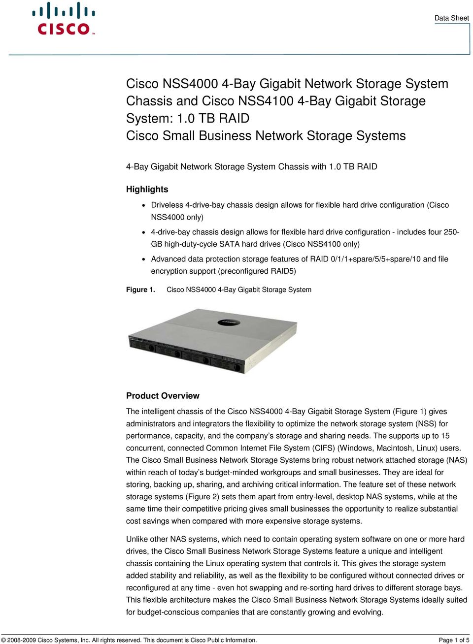 0 TB RAID Highlights Driveless 4-drive-bay chassis design allows for flexible hard drive configuration (Cisco NSS4000 only) 4-drive-bay chassis design allows for flexible hard drive configuration -