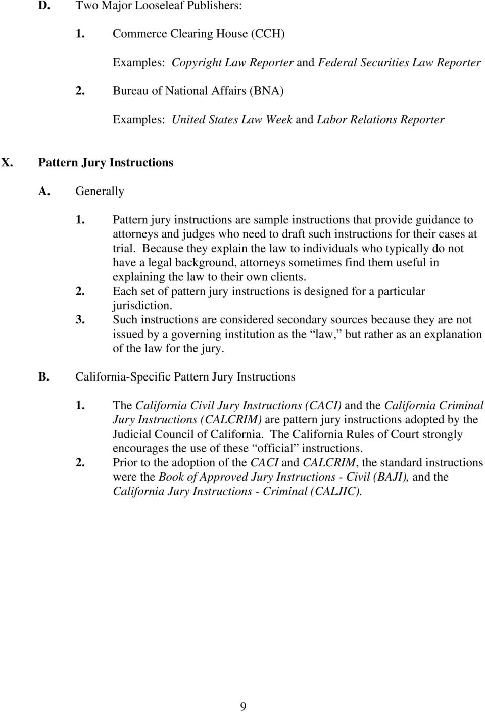 Pattern jury instructions are sample instructions that provide guidance to attorneys and judges who need to draft such instructions for their cases at trial.