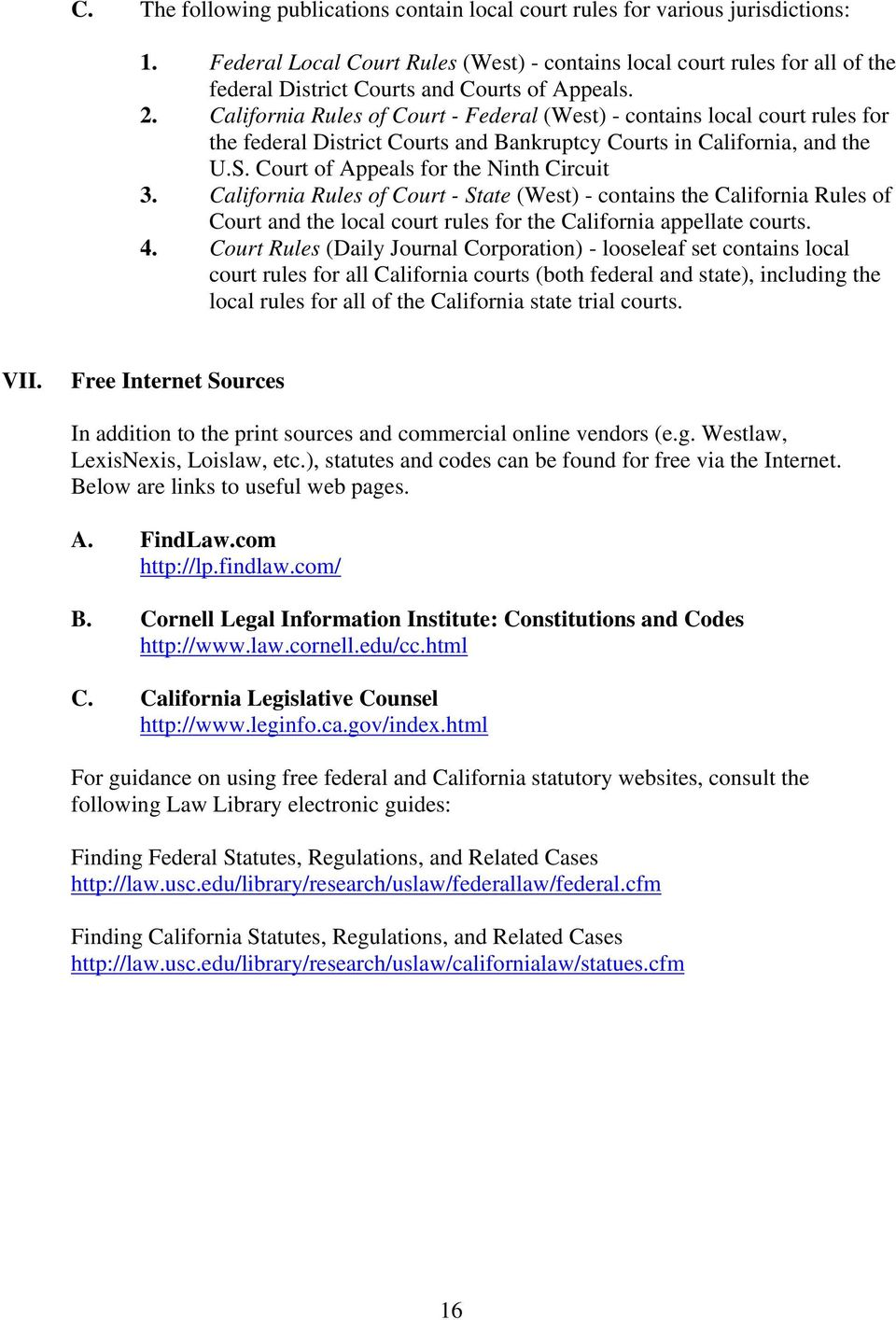 California Rules of Court - Federal (West) - contains local court rules for the federal District Courts and Bankruptcy Courts in California, and the U.S. Court of Appeals for the Ninth Circuit 3.
