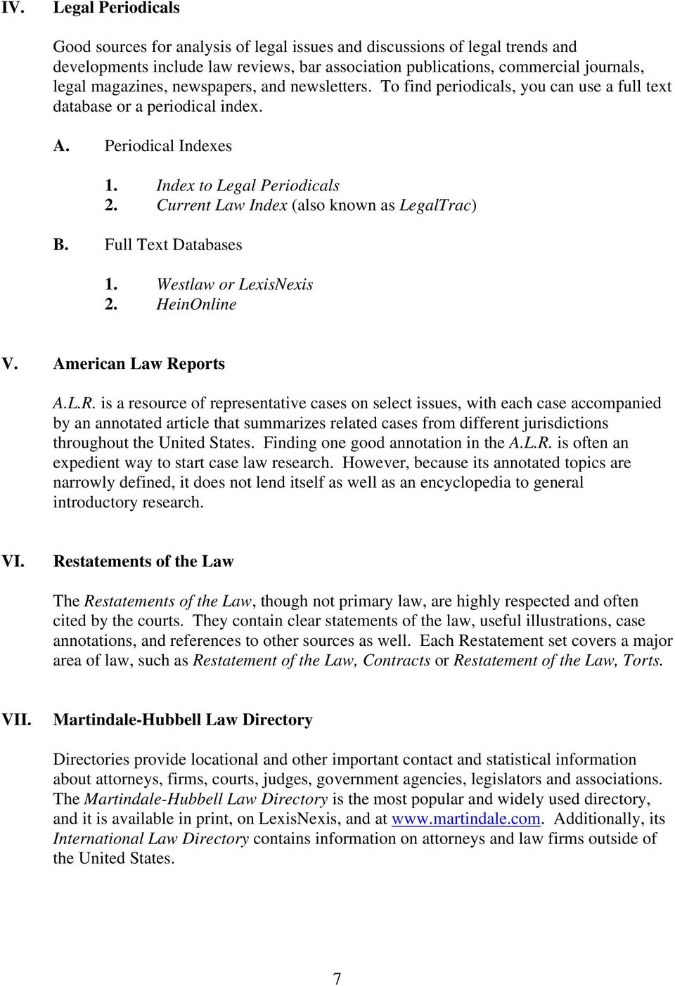 Current Law Index (also known as LegalTrac) B. Full Text Databases 1. Westlaw or LexisNexis 2. HeinOnline V. American Law Re