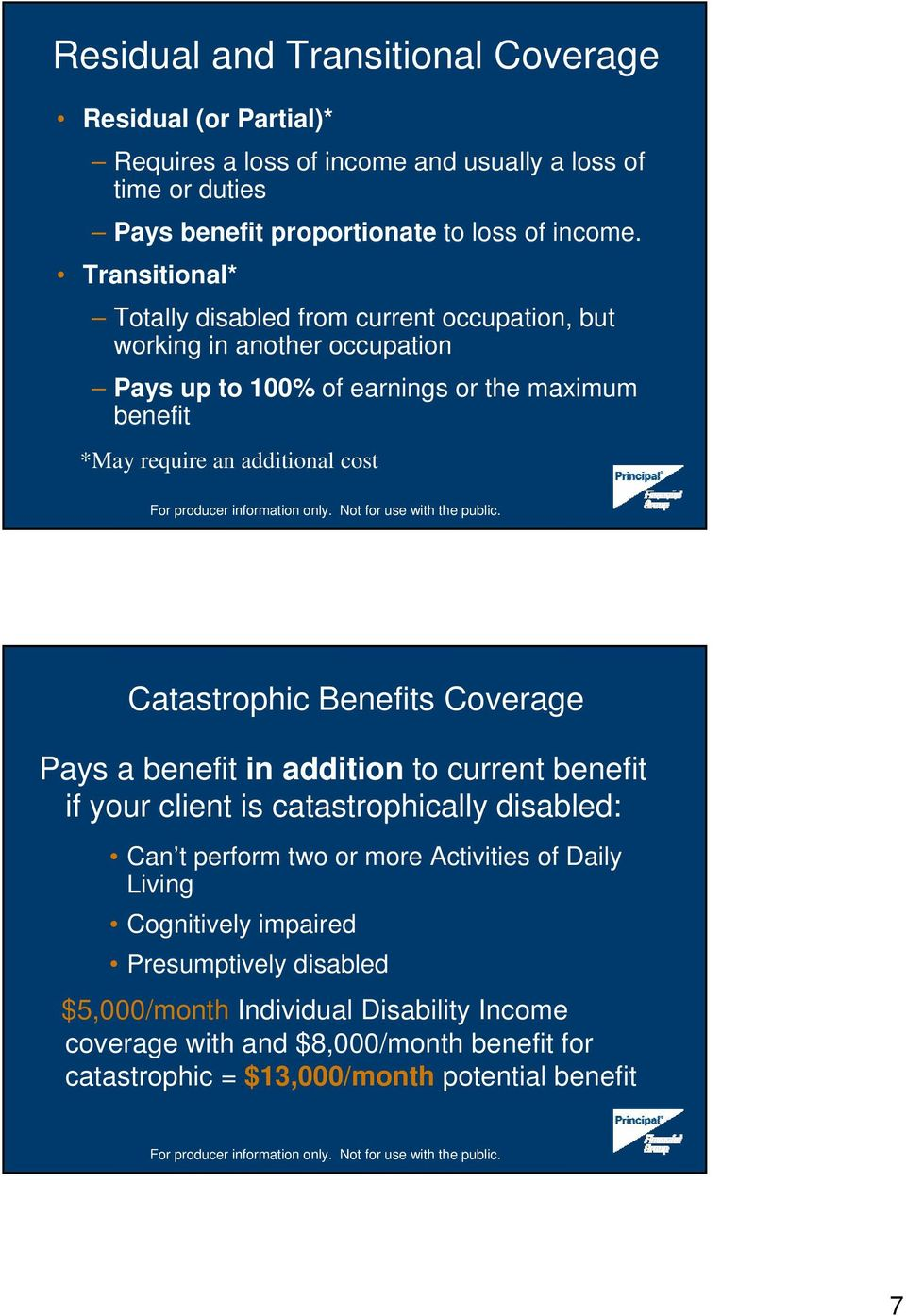 Catastrophic Benefits Coverage Pays a benefit in addition to current benefit if your client is catastrophically disabled: Can t perform two or more Activities of Daily