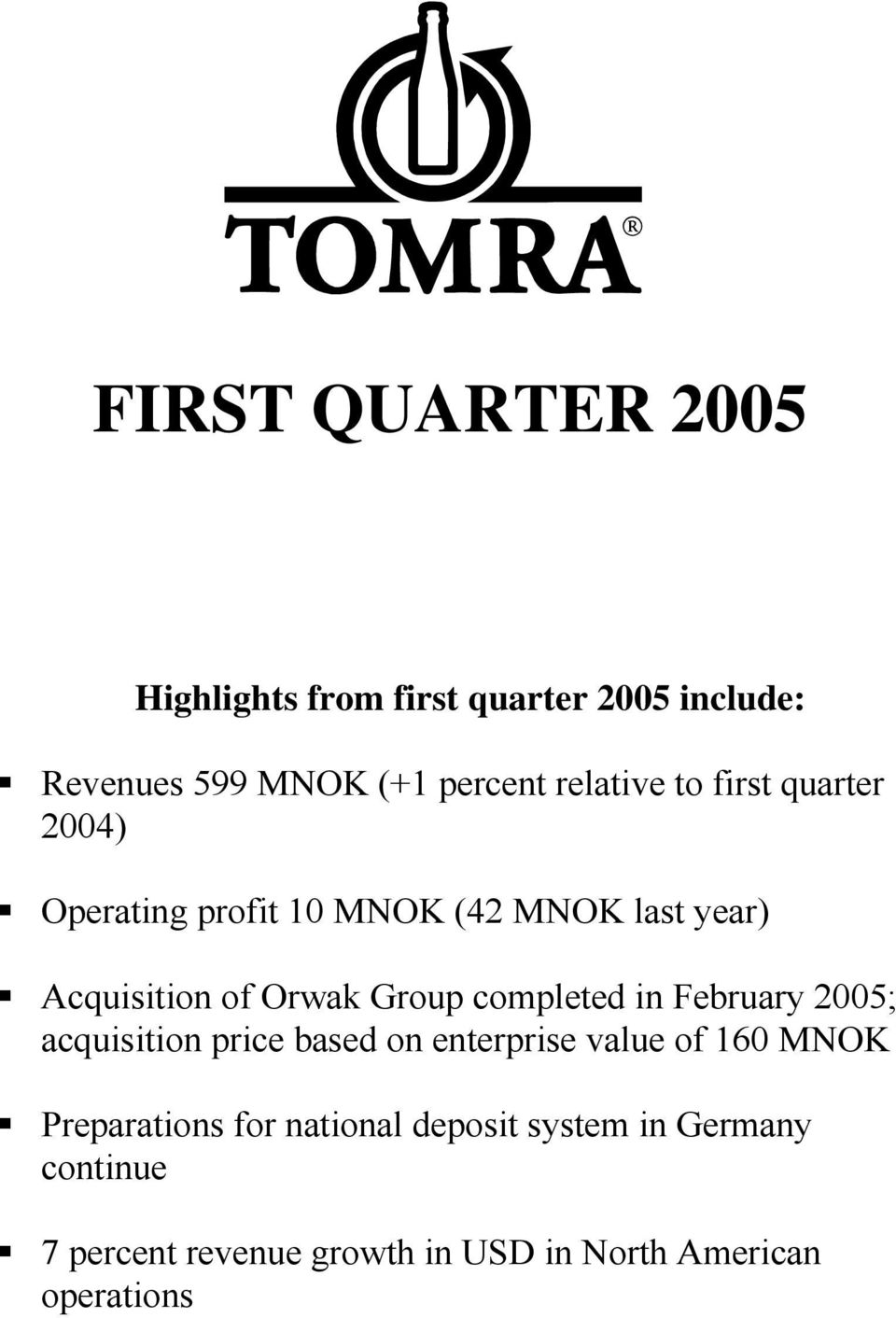 Group completed in February 2005; acquisition price based on enterprise value of 160 MNOK