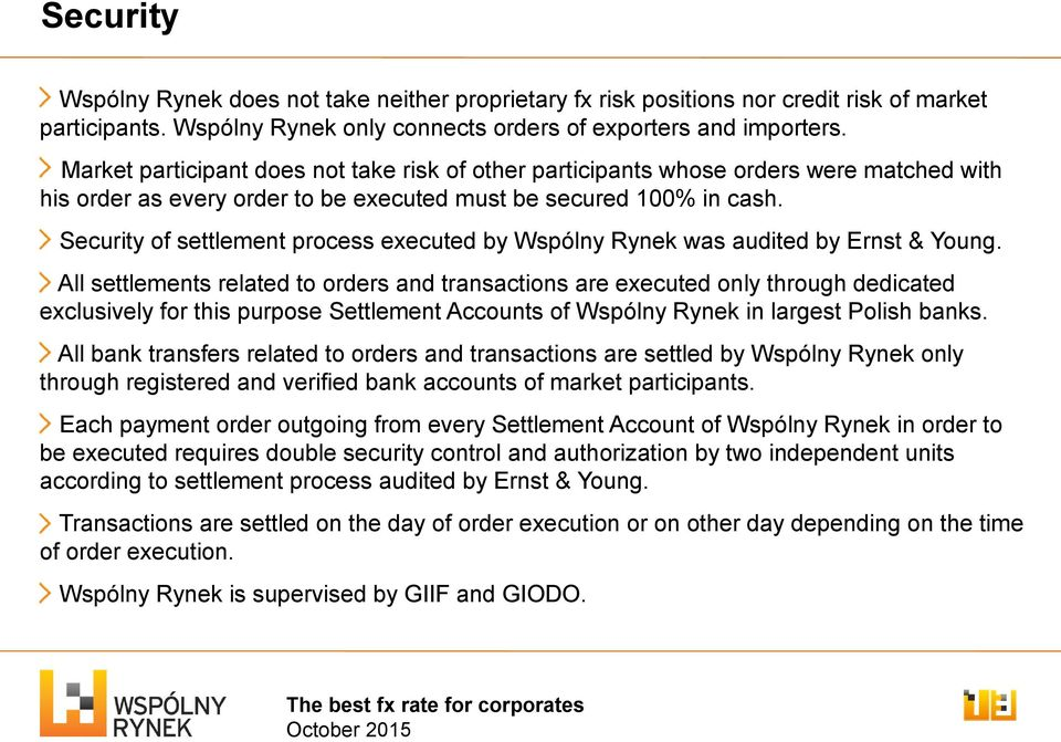 Security of settlement process executed by Wspólny Rynek was audited by Ernst & Young.