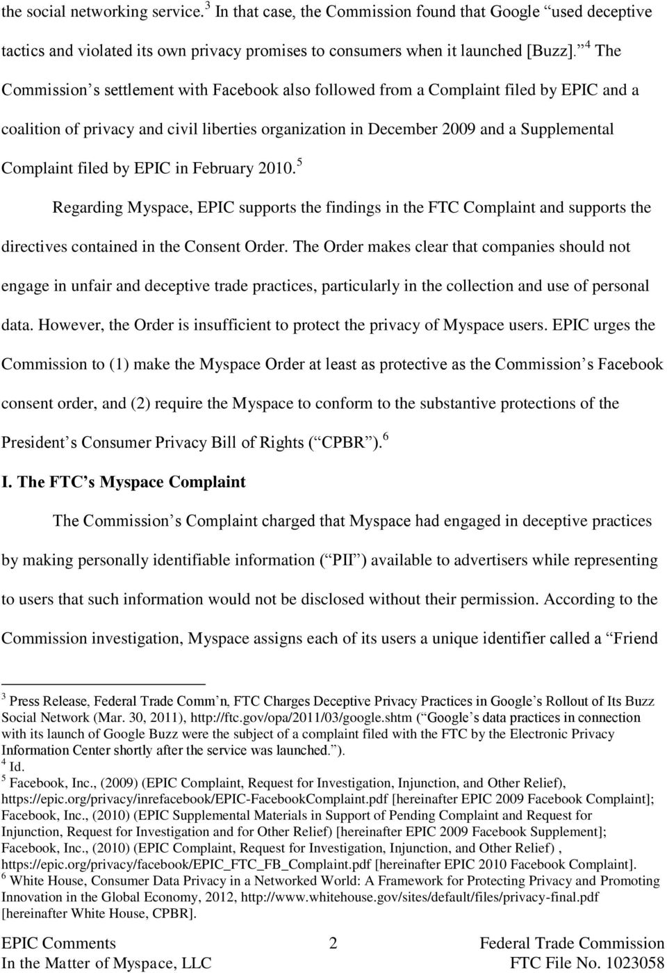 filed by EPIC in February 2010. 5 Regarding Myspace, EPIC supports the findings in the FTC Complaint and supports the directives contained in the Consent Order.