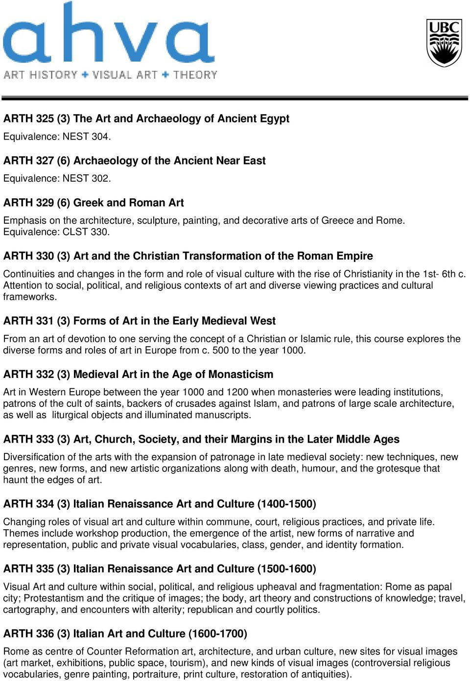 ARTH 330 (3) Art and the Christian Transformation of the Roman Empire Continuities and changes in the form and role of visual culture with the rise of Christianity in the 1st- 6th c.