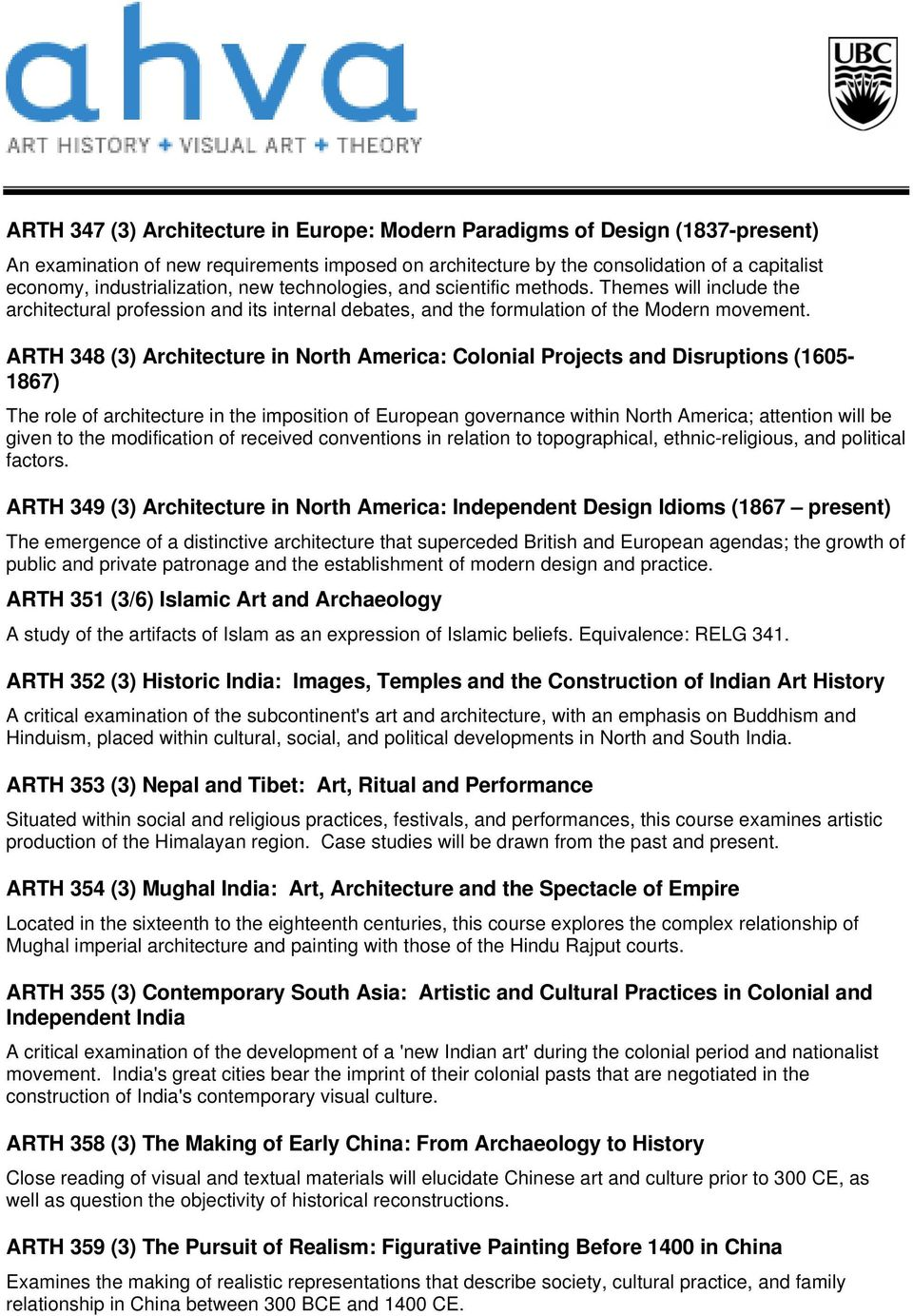 ARTH 348 (3) Architecture in North America: Colonial Projects and Disruptions (1605-1867) The role of architecture in the imposition of European governance within North America; attention will be