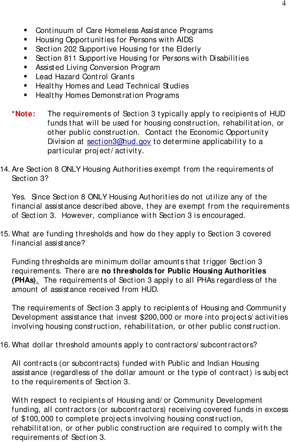 apply to recipients of HUD funds that will be used for housing construction, rehabilitation, or other public construction. Contact the Economic Opportunity Division at section3@hud.