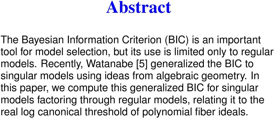 Recently, Watanabe [5] generalized the BIC to singular models using ideas from algebraic geometry.