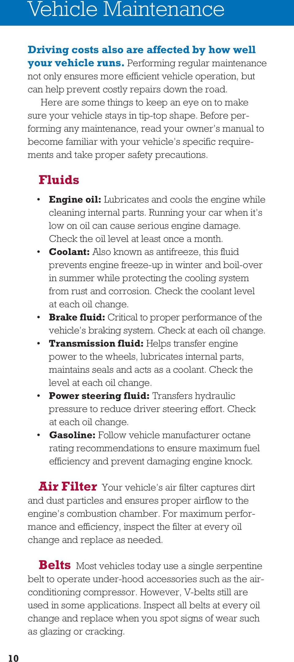 Here are some things to keep an eye on to make sure your vehicle stays in tip-top shape.