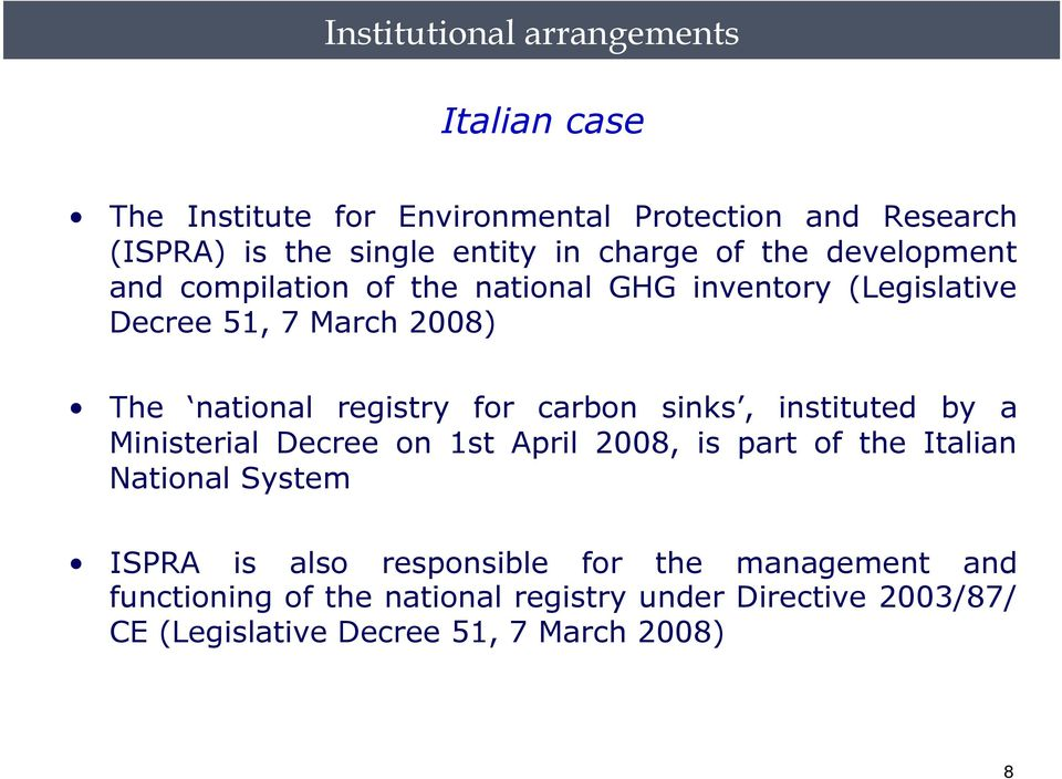 registry for carbon sinks, instituted by a Ministerial Decree on 1st April 2008, is part of the Italian National System ISPRA is
